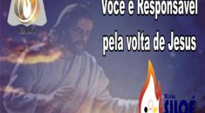 Você é responsável pela volta de Jesus