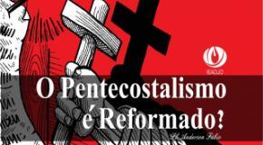 O Pentecostalismo é reformado?