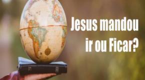 Jesus mandou ir ou mandou ficar?